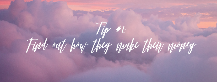 Tip #1: Find out how they make their money